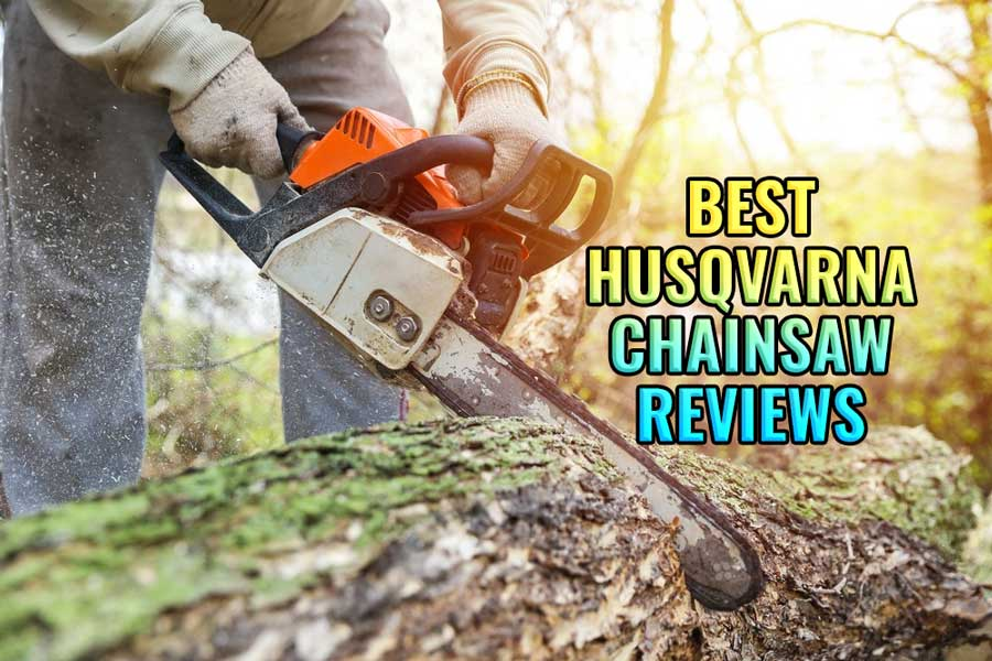 Best Husqvarna Chainsaw Reviews 2020 [Top Picks & Buying Guide]