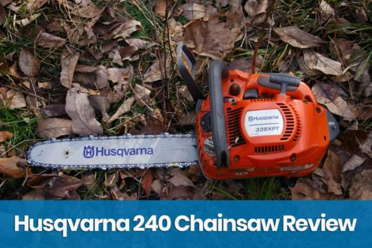 Husqvarna 240 Review – The Best Light-Weight Chainsaw