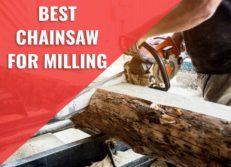 Best Chainsaw for Milling Lumber 2020 – [Reviews & Top Picks]