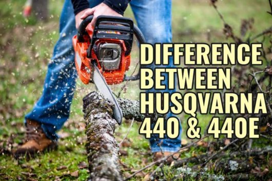 Difference Between Husqvarna 440 and 440e – Which One is Best?
