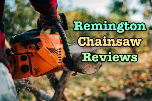 Remington Chainsaw Reviews 2020 – Gas and Electric Chainsaws