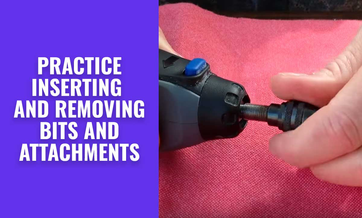 Practice inserting and removing bits and attachments