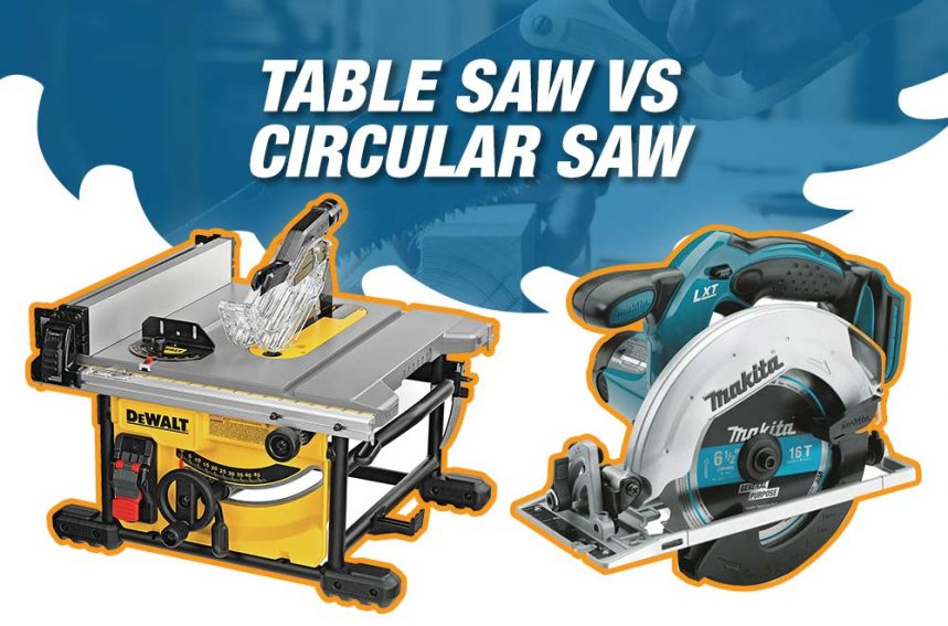 Table Saw Vs Circular Saw – Which Tool Is Perfect For The Project?