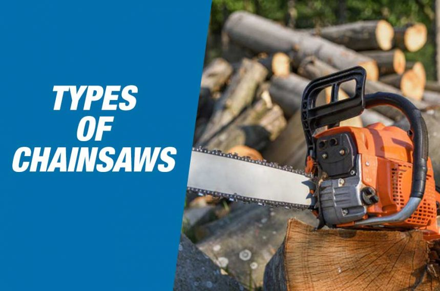 10 Different Types Of Chainsaws & Their Uses (With Pictures)
