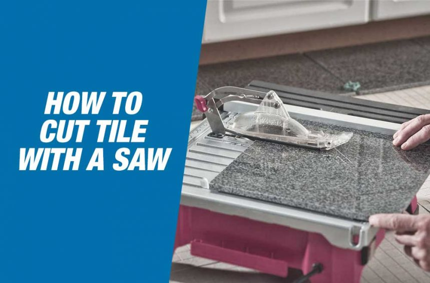 How To Cut Tile With A Saw