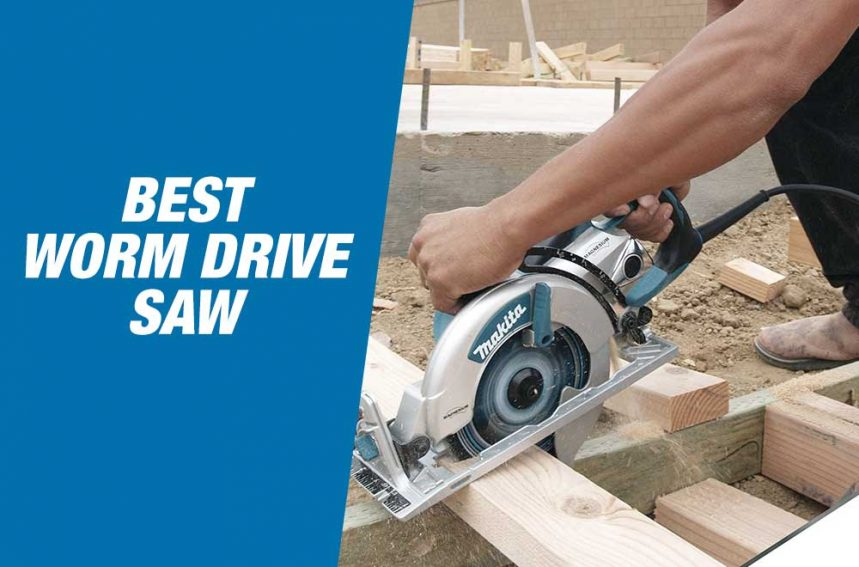 Best Worm Drive Saws 2021 – Reviews & Guide