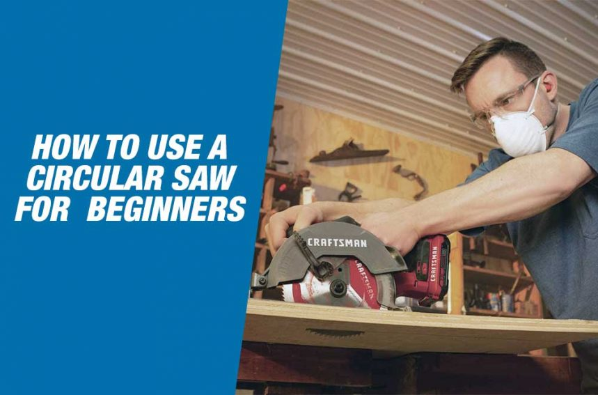 How To Use A Circular Saw For Beginners – Stepwise Process